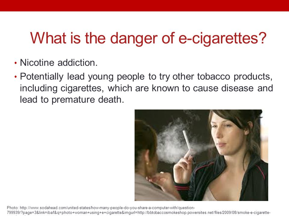 What is the danger of e-cigarettes