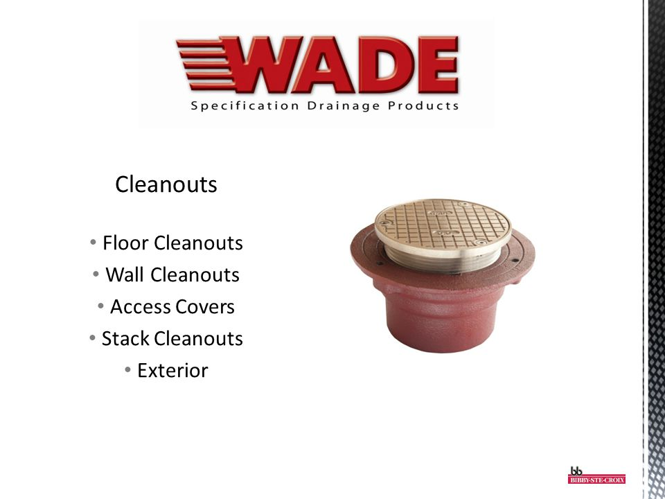 Cleanouts Floor Cleanouts Wall Cleanouts Access Covers Stack Cleanouts