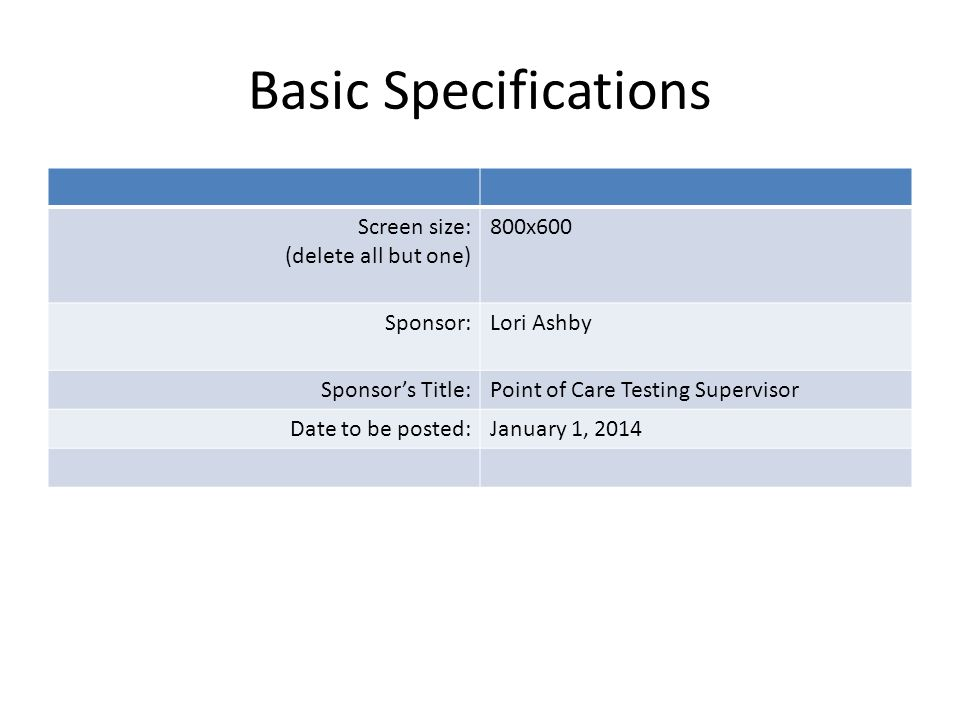 Basic Specifications Screen size: (delete all but one) 800x600