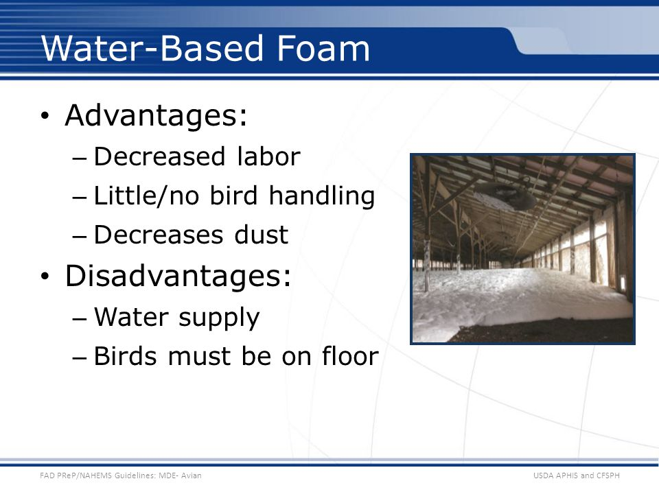 Water-Based Foam Advantages: Disadvantages: Decreased labor