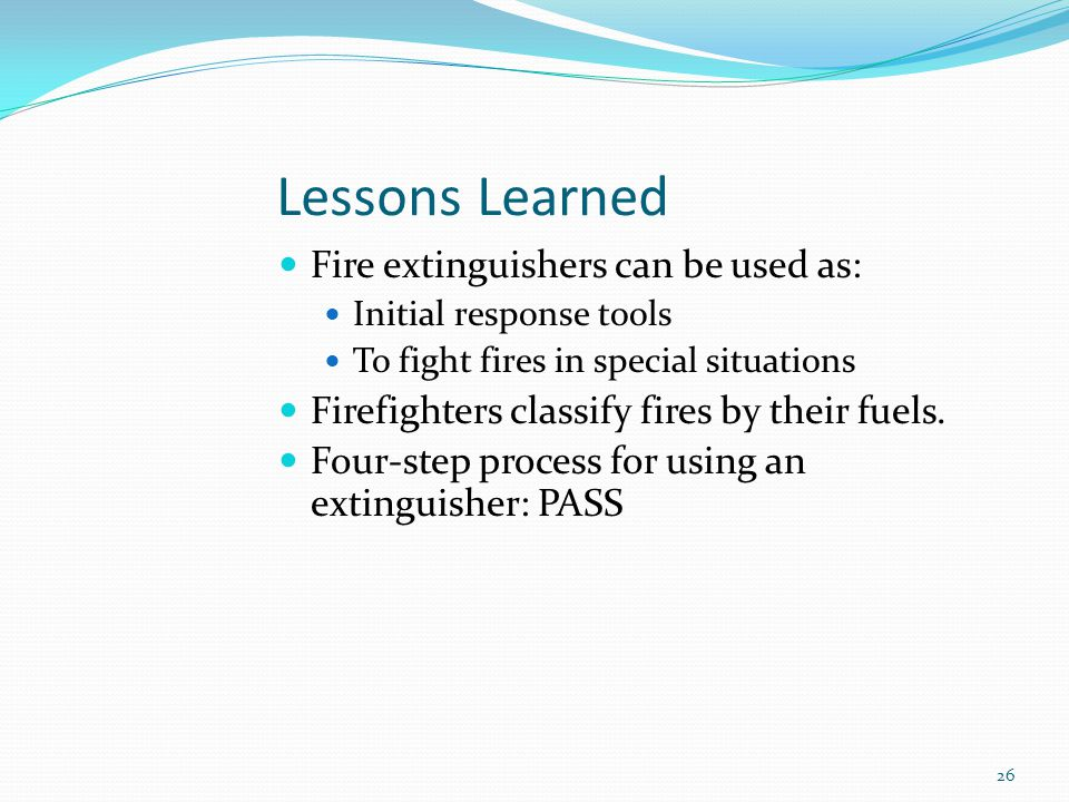 Lessons Learned Fire extinguishers can be used as: