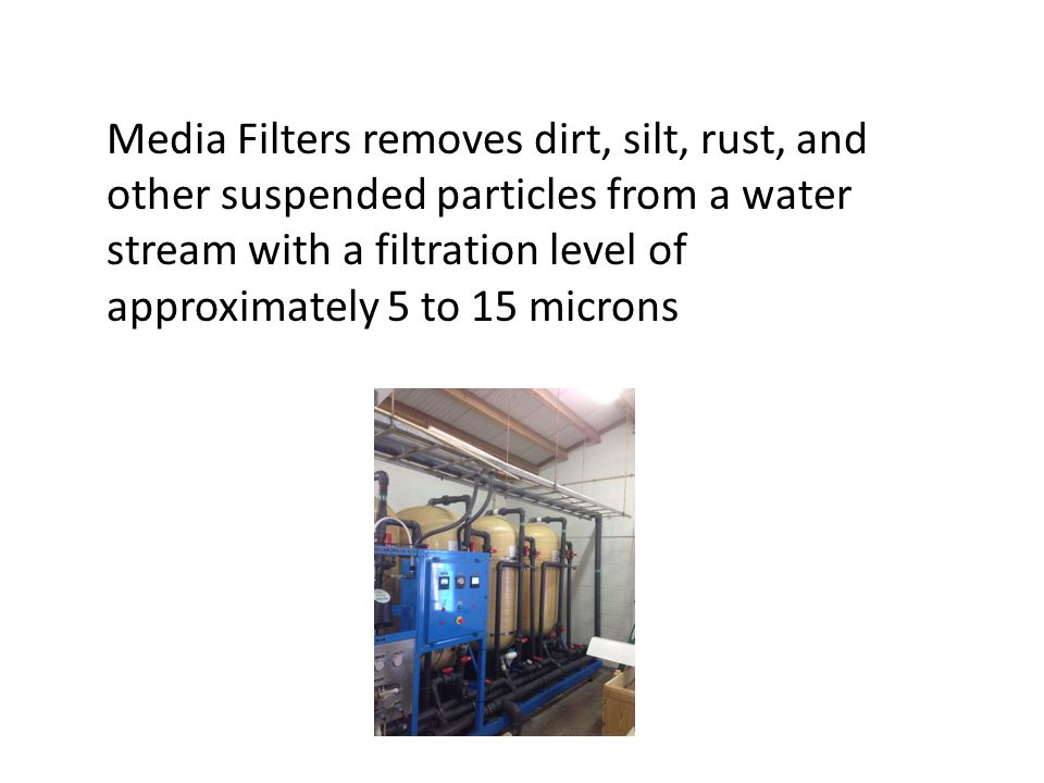 Media Filters removes dirt, silt, rust, and other suspended particles from a water stream with a filtration level of approximately 5 to 15 microns