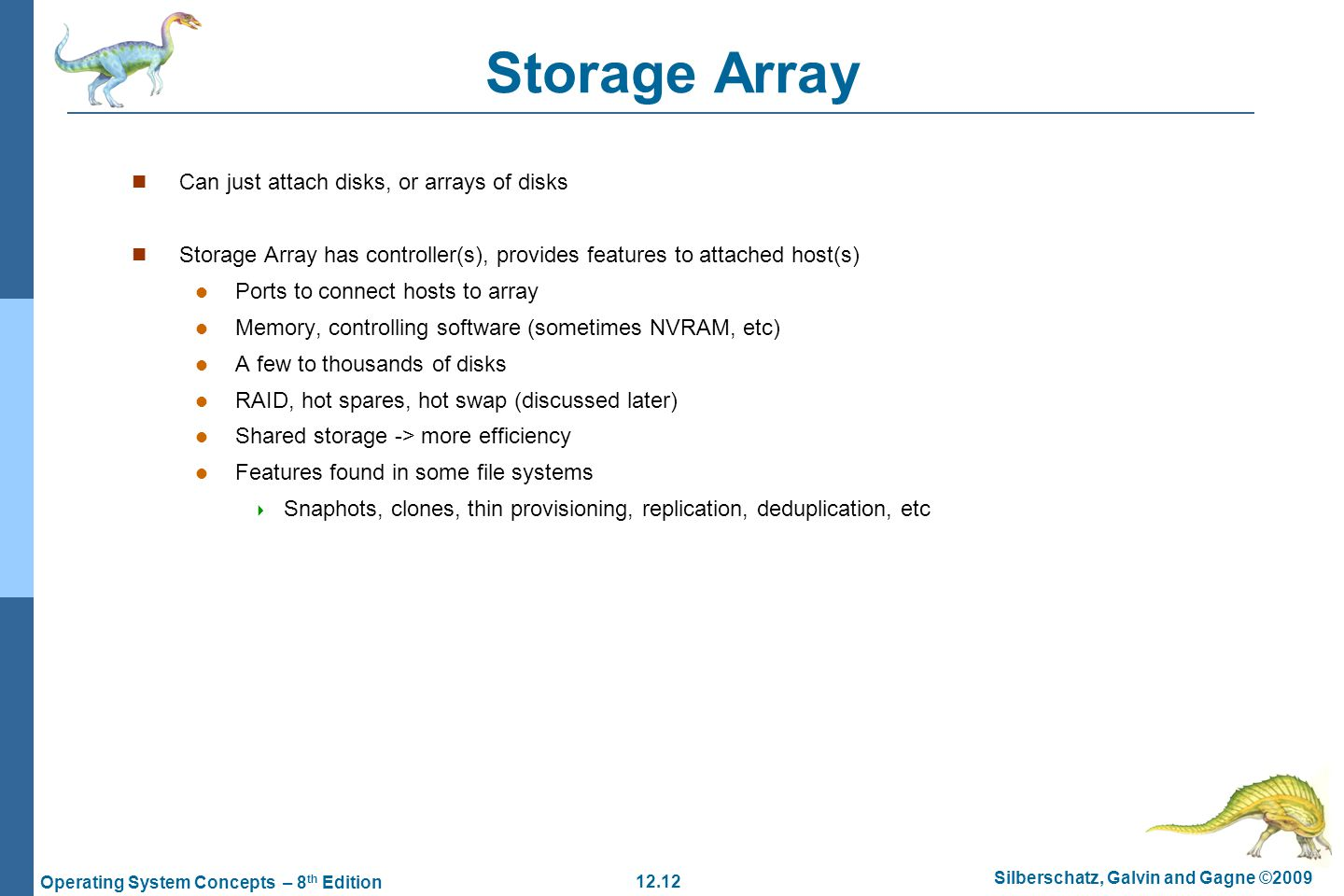 Storage Array Can just attach disks, or arrays of disks