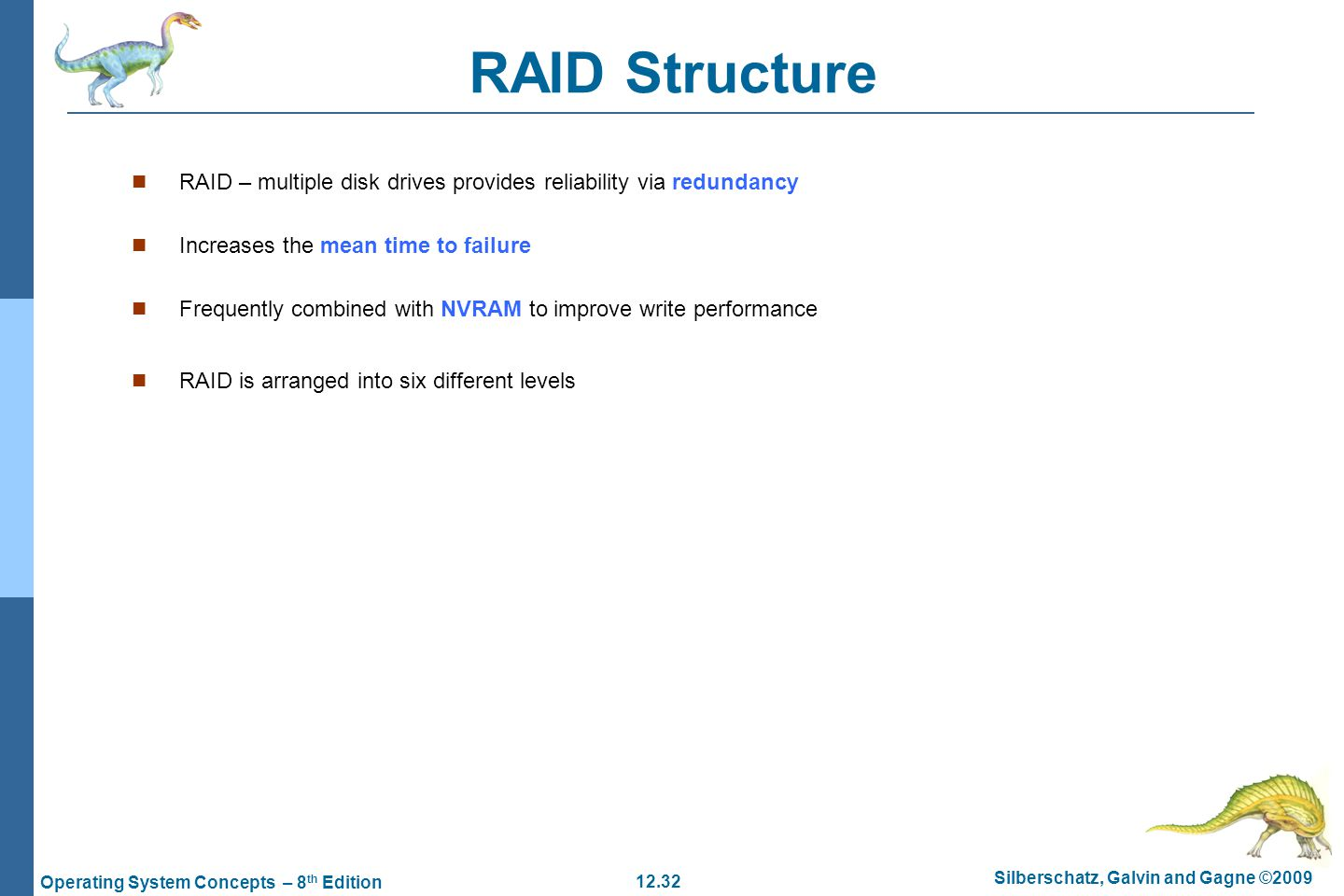 RAID Structure RAID – multiple disk drives provides reliability via redundancy. Increases the mean time to failure.