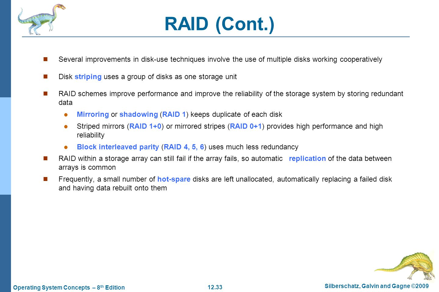 RAID (Cont.) Several improvements in disk-use techniques involve the use of multiple disks working cooperatively.
