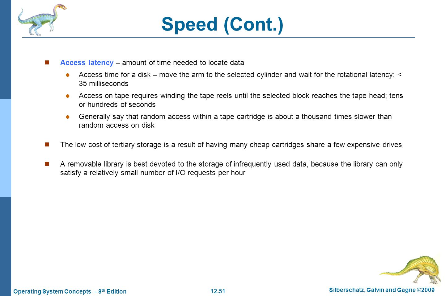 Speed (Cont.) Access latency – amount of time needed to locate data