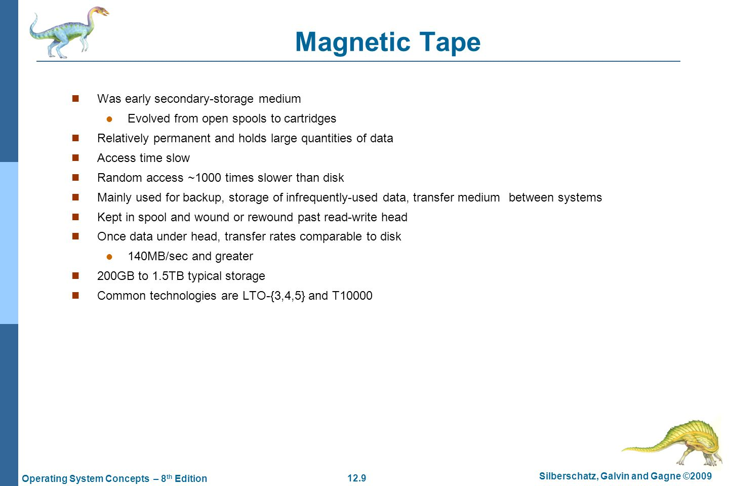 Magnetic Tape Was early secondary-storage medium