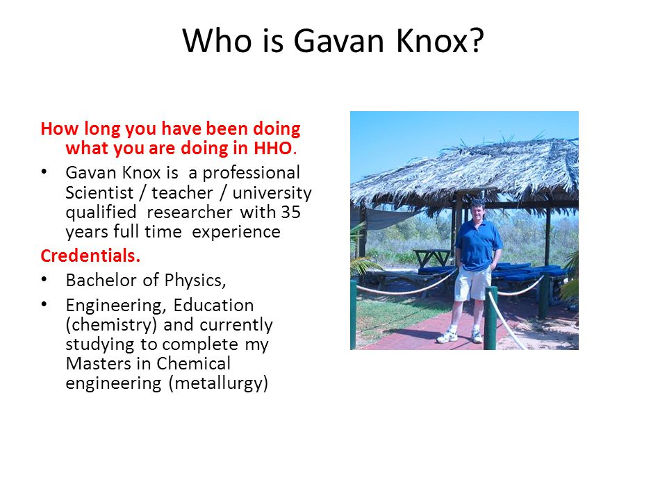 Who is Gavan Knox How long you have been doing what you are doing in HHO.
