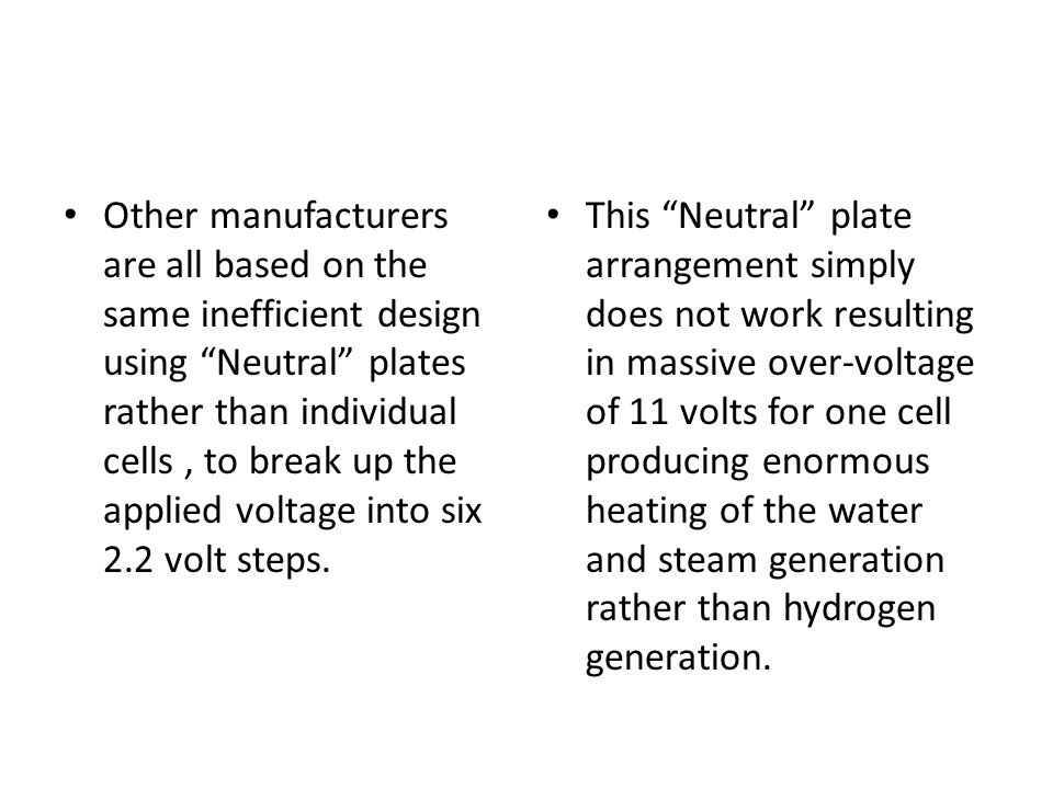Other manufacturers are all based on the same inefficient design using Neutral plates rather than individual cells , to break up the applied voltage into six 2.2 volt steps.