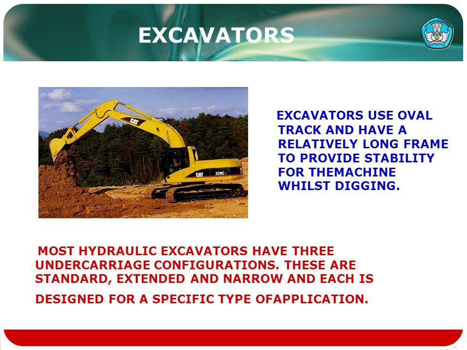 EXCAVATORS EXCAVATORS USE OVAL TRACK AND HAVE A RELATIVELY LONG FRAME TO PROVIDE STABILITY FOR THEMACHINE WHILST DIGGING.