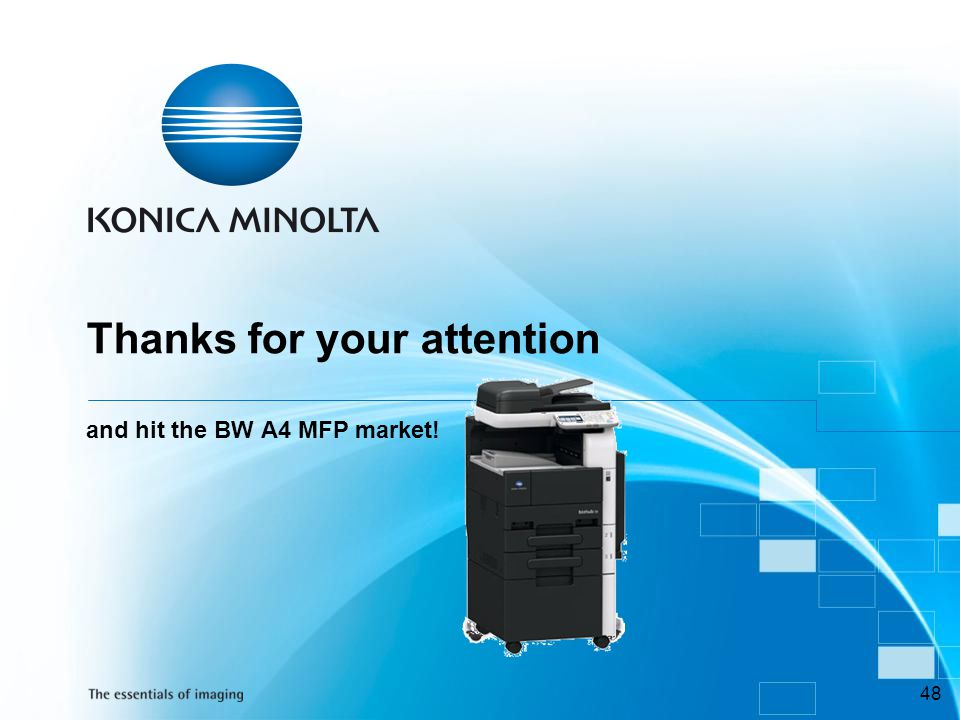 Thanks for your attention and hit the BW A4 MFP market!