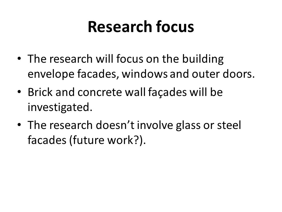 Research focus The research will focus on the building envelope facades, windows and outer doors.