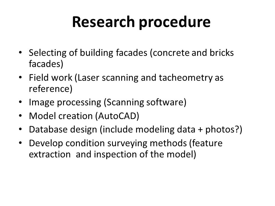 Research procedure Selecting of building facades (concrete and bricks facades) Field work (Laser scanning and tacheometry as reference)