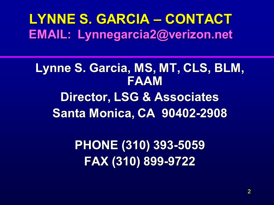 Lynne S. Garcia, MS, MT, CLS, BLM, FAAM Director, LSG & Associates