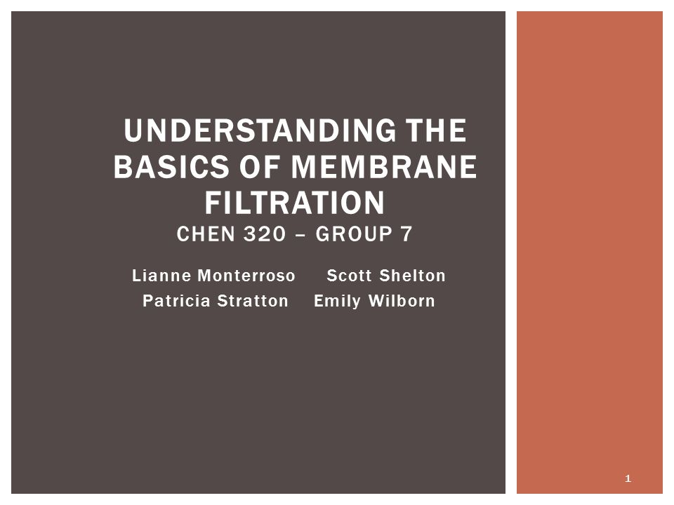 Understanding the Basics of Membrane Filtration CHEN 320 – Group 7