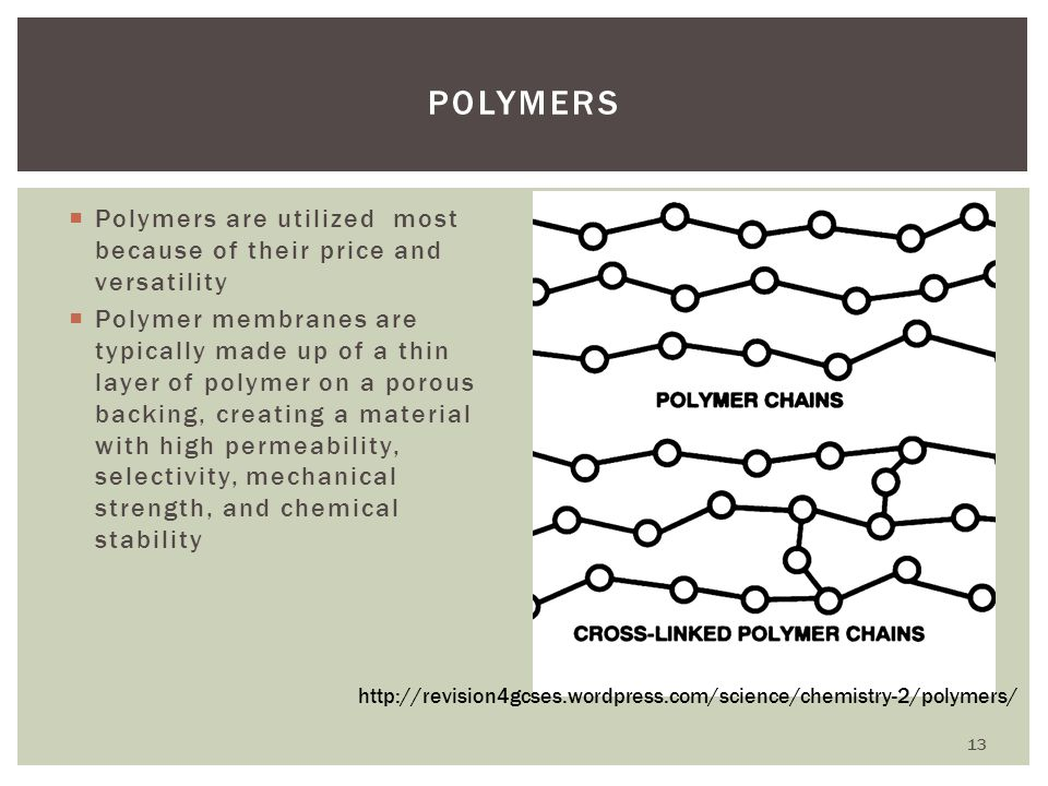 Polymers Polymers are utilized most because of their price and versatility.