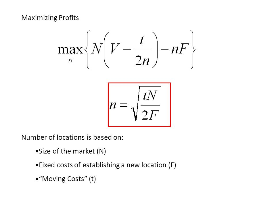 Maximizing Profits Number of locations is based on: Size of the market (N) Fixed costs of establishing a new location (F)