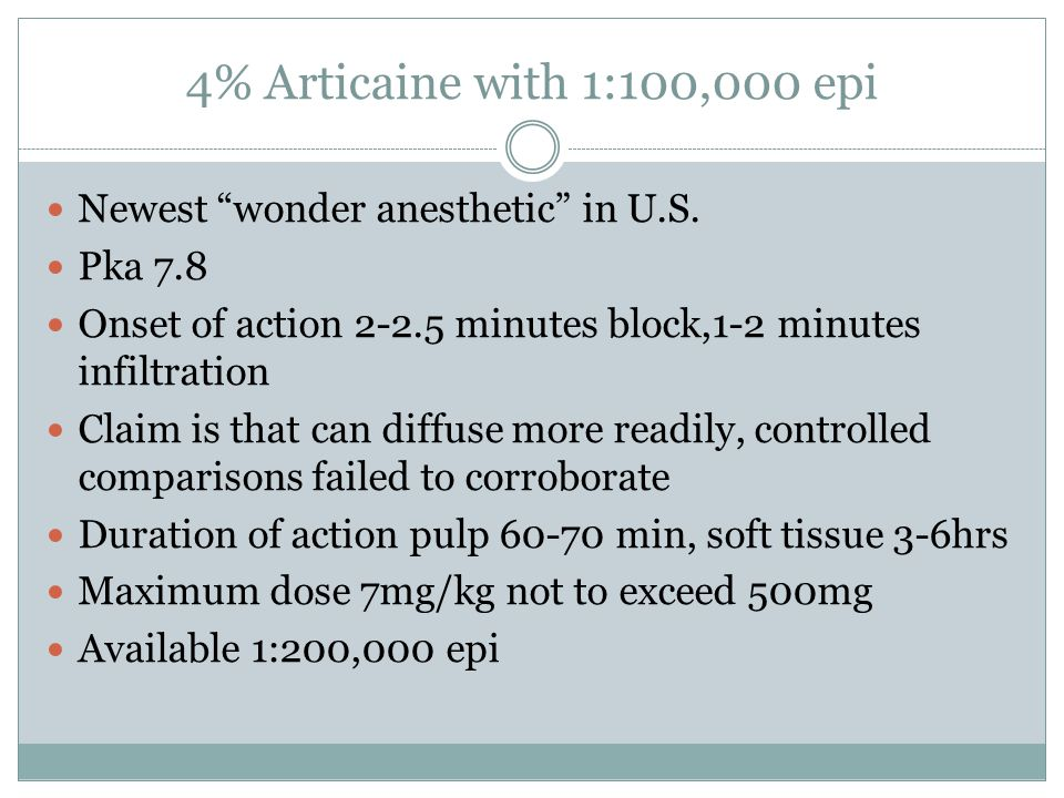 4% Articaine with 1:100,000 epi Newest wonder anesthetic in U.S.