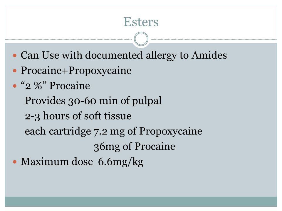 Esters Can Use with documented allergy to Amides Procaine+Propoxycaine