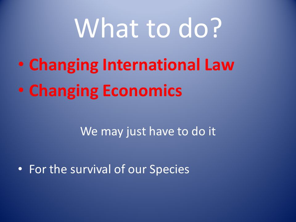 What to do Changing International Law Changing Economics