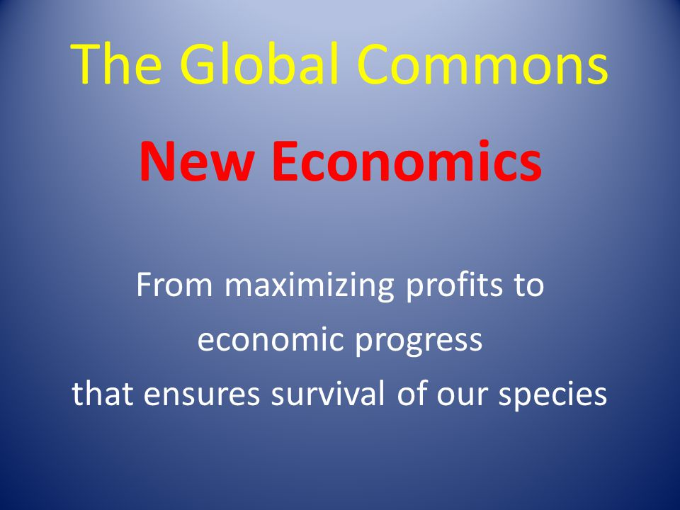 The Global Commons New Economics From maximizing profits to
