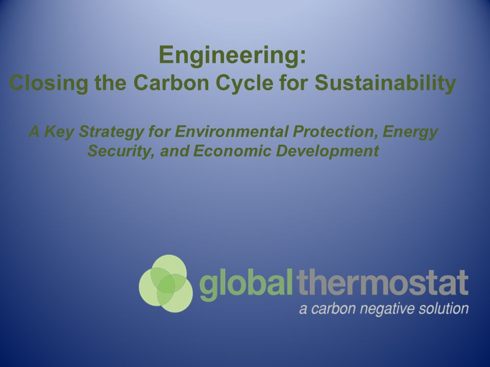 Engineering: Closing the Carbon Cycle for Sustainability A Key Strategy for Environmental Protection, Energy Security, and Economic Development