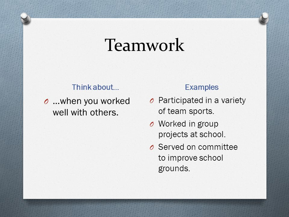 Teamwork …when you worked well with others.