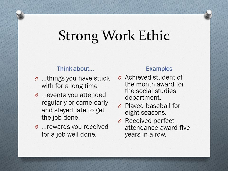 Strong Work Ethic …things you have stuck with for a long time.