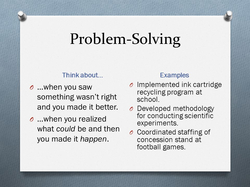 Problem-Solving Think about… Examples. …when you saw something wasn't right and you made it better.