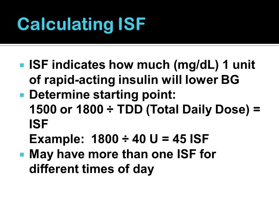 Calculating ISF ISF indicates how much (mg/dL) 1 unit of rapid-acting insulin will lower BG.