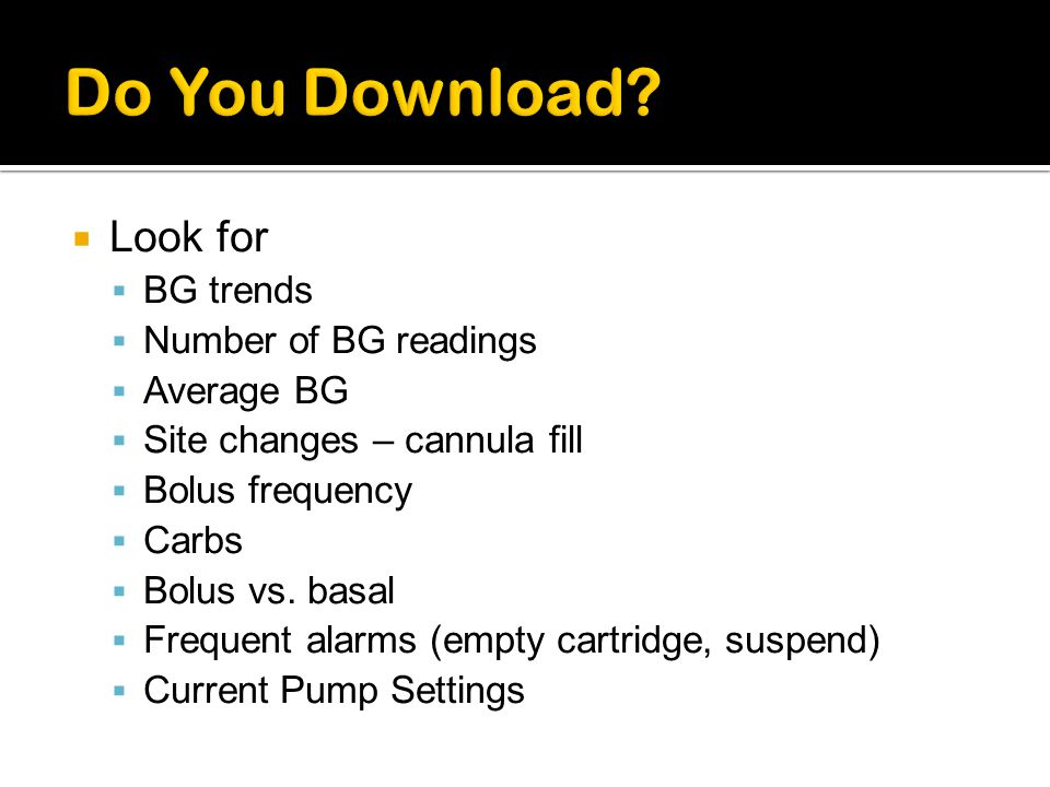 Do You Download Look for BG trends Number of BG readings Average BG