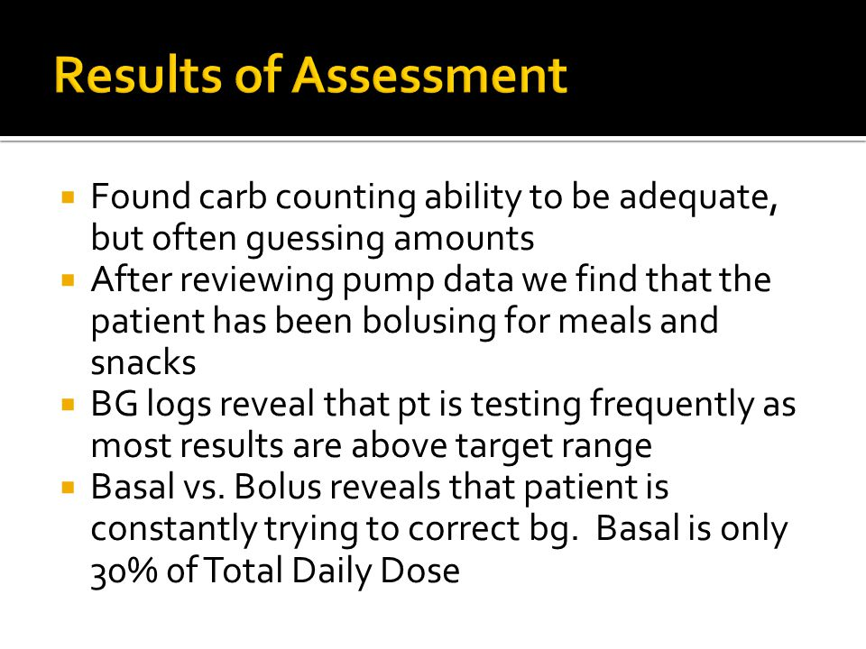Results of Assessment Found carb counting ability to be adequate, but often guessing amounts.