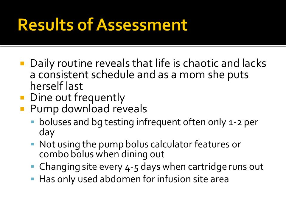 Results of Assessment Daily routine reveals that life is chaotic and lacks a consistent schedule and as a mom she puts herself last.