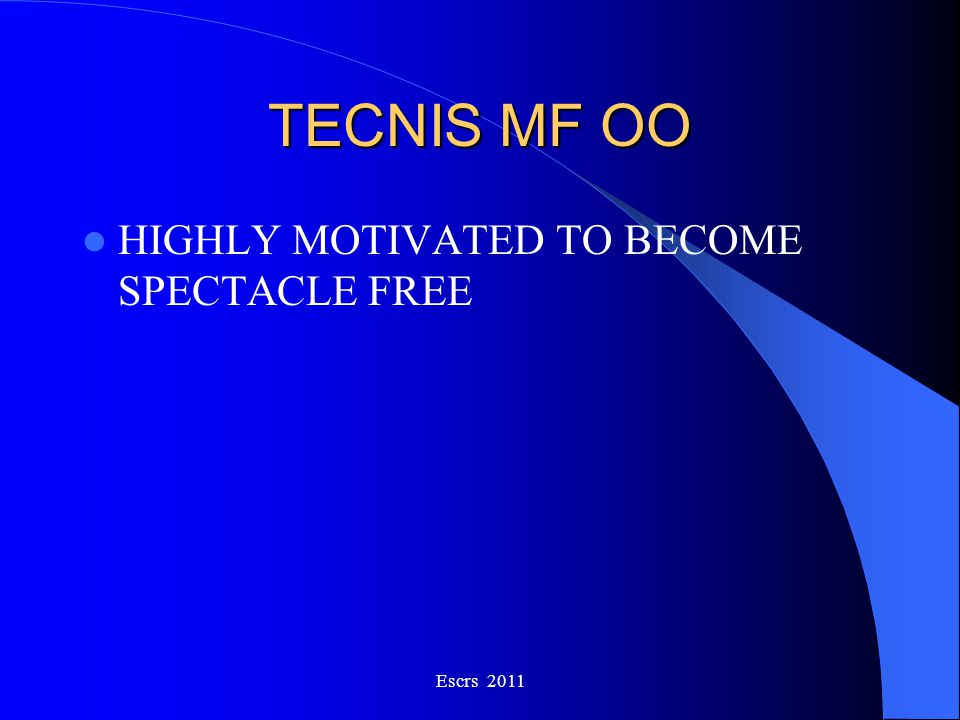 TECNIS MF OO HIGHLY MOTIVATED TO BECOME SPECTACLE FREE Escrs 2011