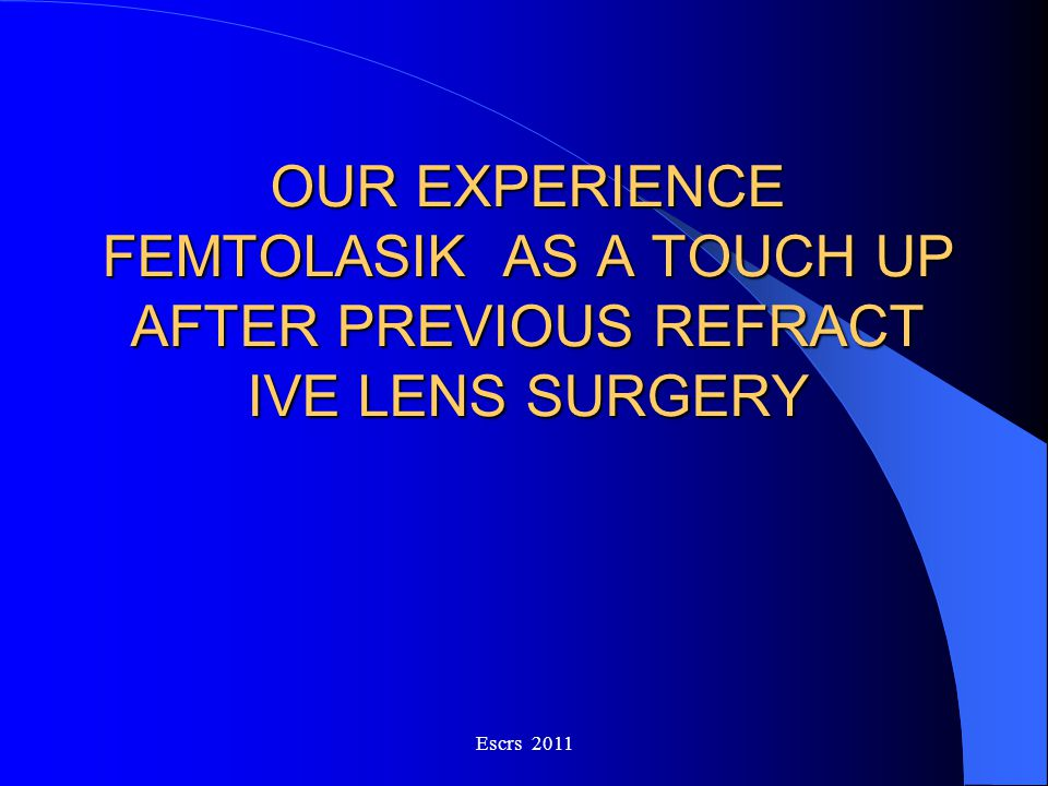 OUR EXPERIENCE FEMTOLASIK AS A TOUCH UP AFTER PREVIOUS REFRACT IVE LENS SURGERY