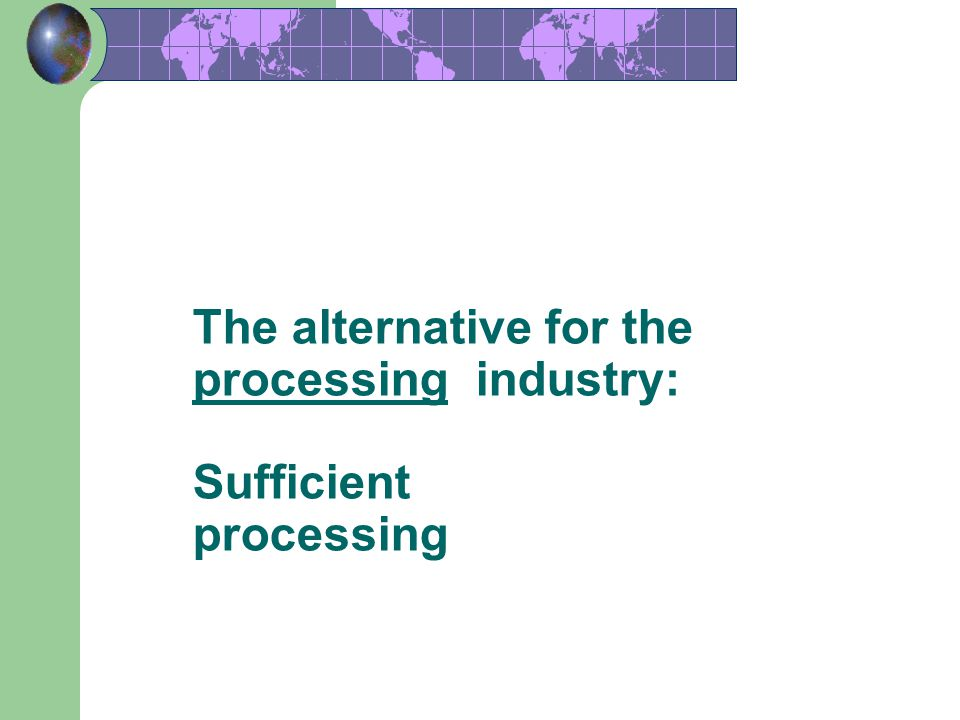 The alternative for the processing industry: Sufficient processing