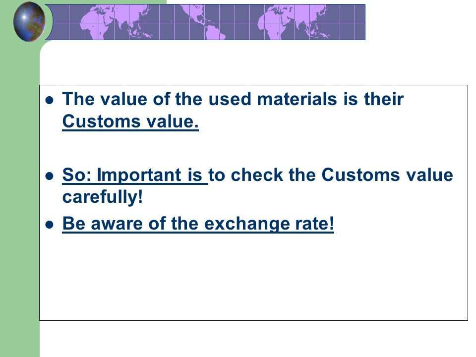 The value of the used materials is their Customs value.