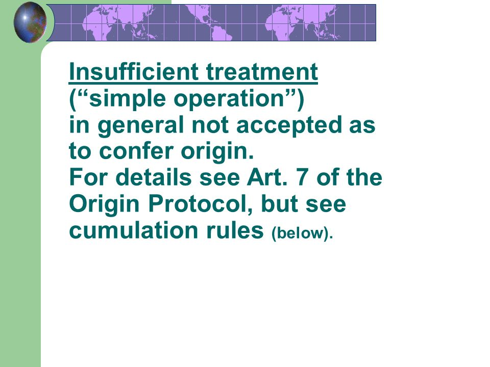 Insufficient treatment ( simple operation ) in general not accepted as to confer origin.