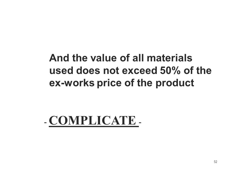 And the value of all materials used does not exceed 50% of the ex-works price of the product