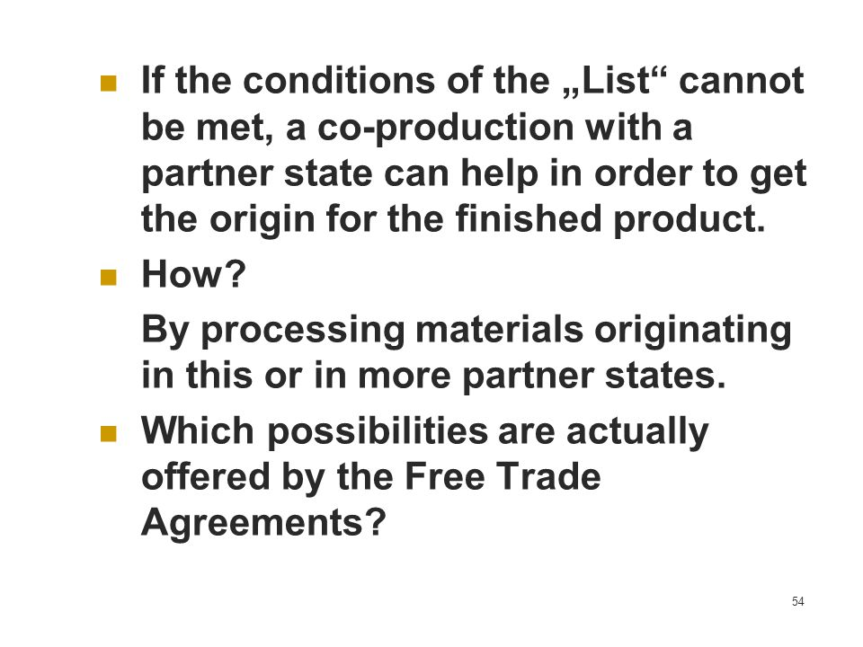 "If the conditions of the ""List cannot be met, a co-production with a partner state can help in order to get the origin for the finished product."