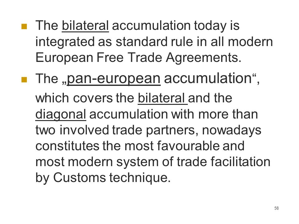 The bilateral accumulation today is integrated as standard rule in all modern European Free Trade Agreements.