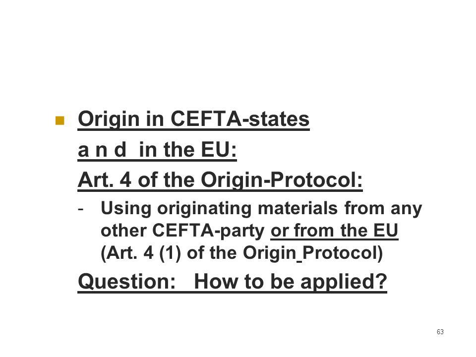 Origin in CEFTA-states a n d in the EU: Art. 4 of the Origin-Protocol: