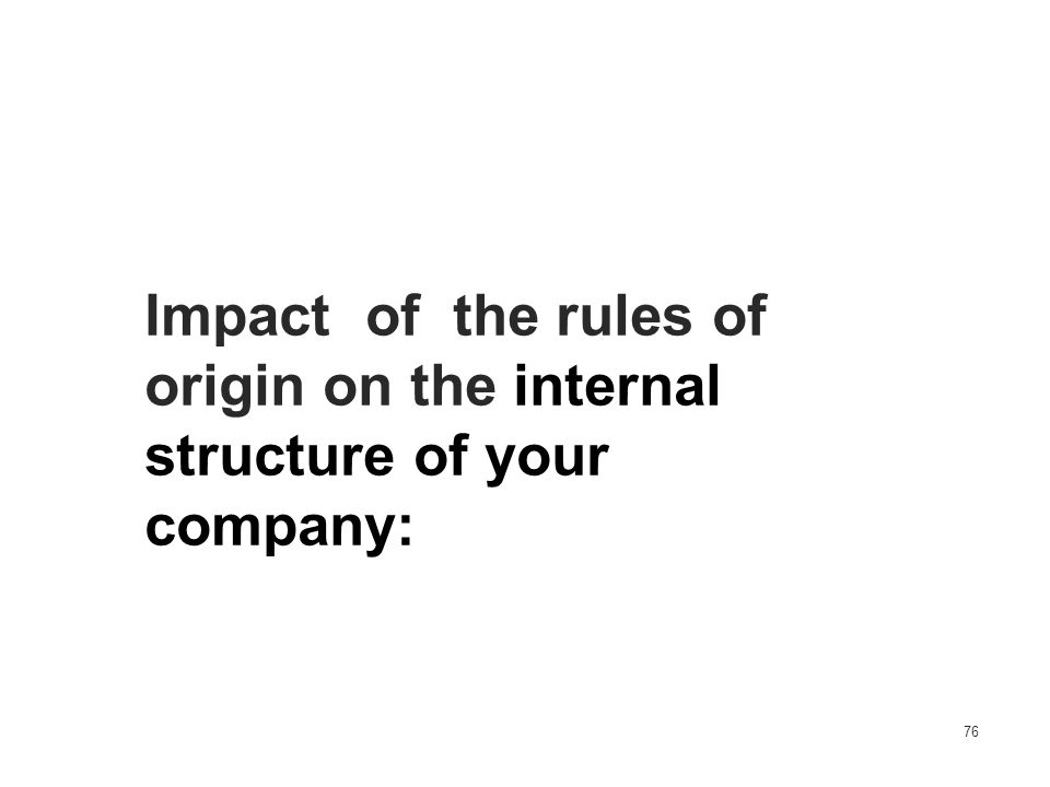 Impact of the rules of. origin on the internal. structure of your