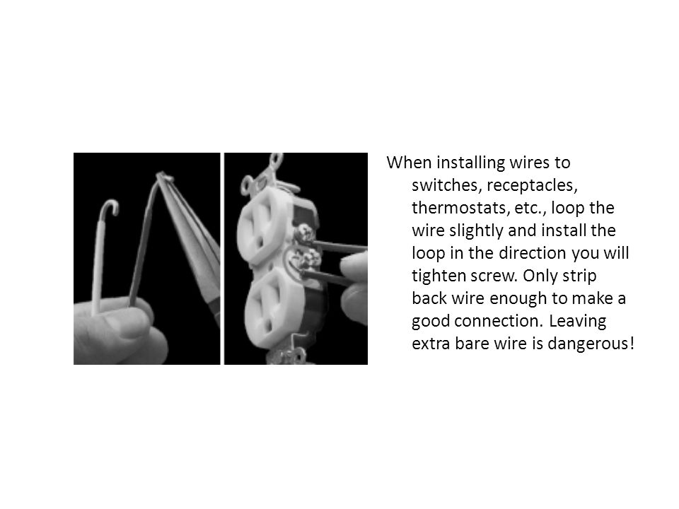 When installing wires to switches, receptacles, thermostats, etc