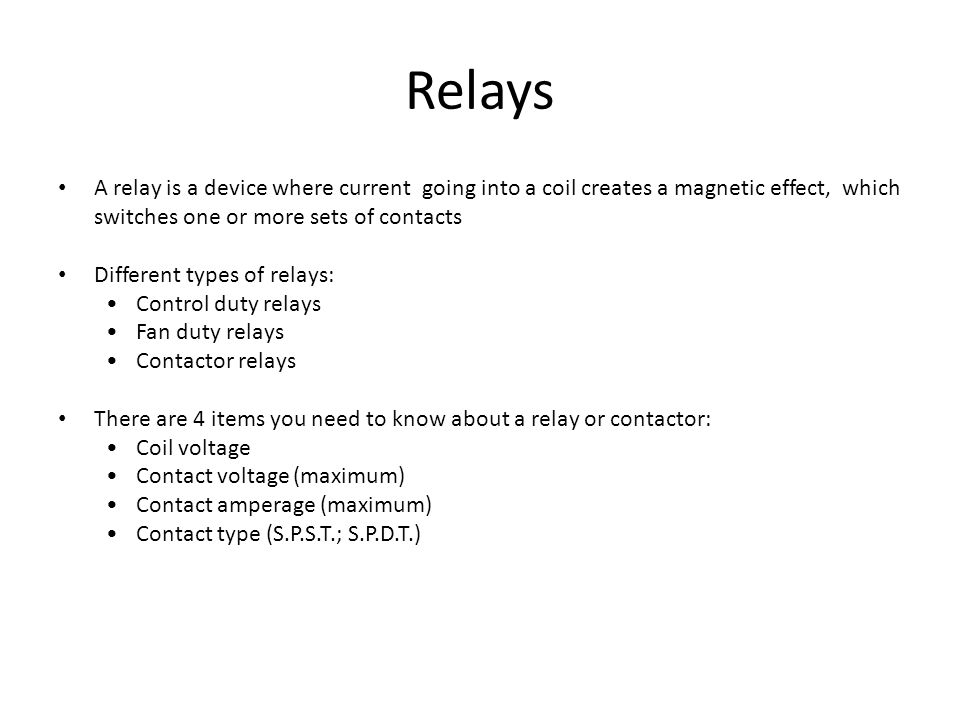 Relays A relay is a device where current going into a coil creates a magnetic effect, which switches one or more sets of contacts.