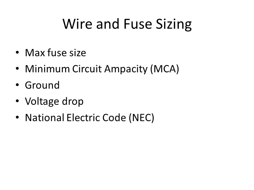 Wire and Fuse Sizing Max fuse size Minimum Circuit Ampacity (MCA)