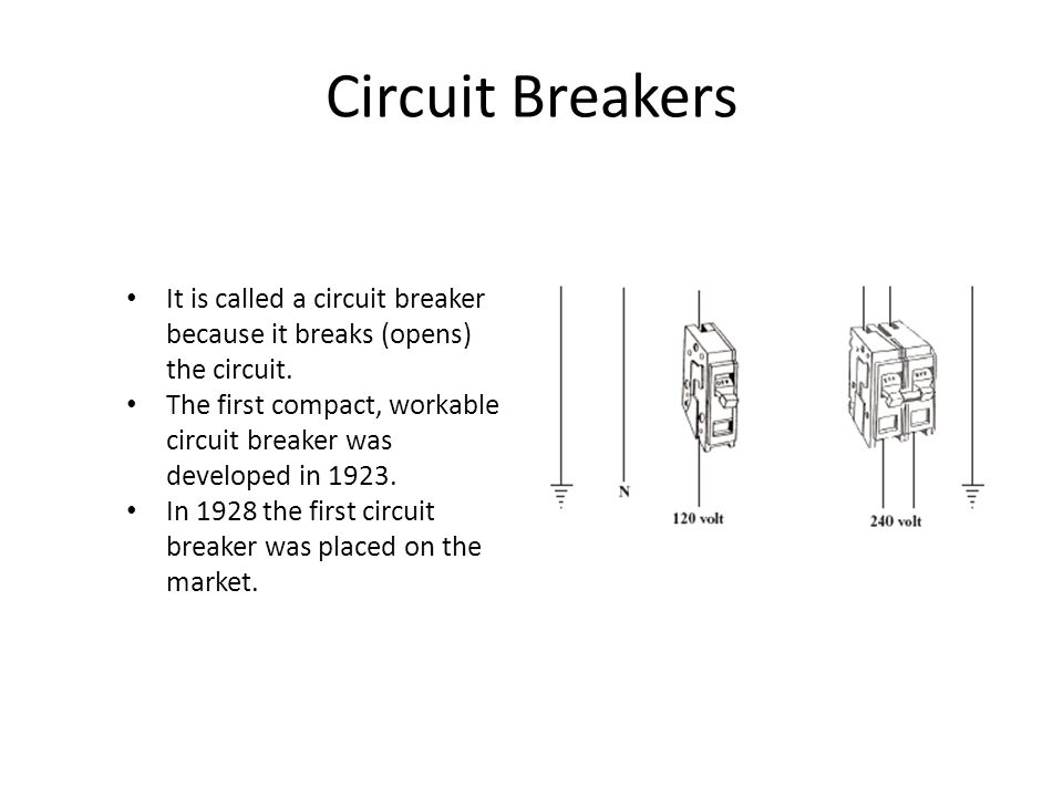 Circuit Breakers It is called a circuit breaker because it breaks (opens) the circuit.