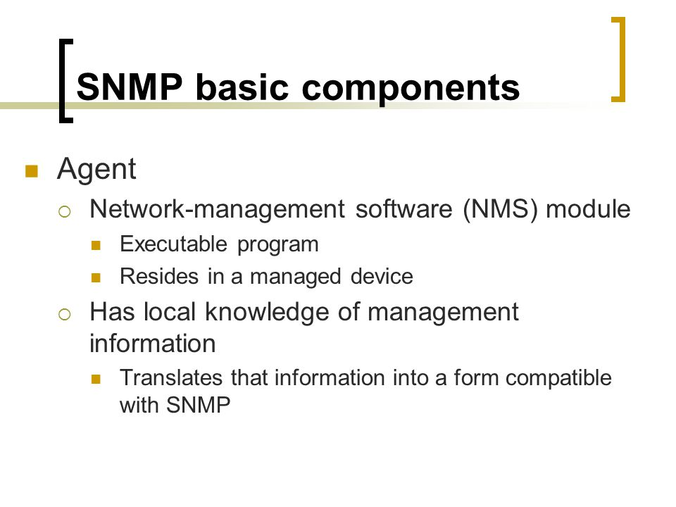 SNMP basic components Agent Network-management software (NMS) module