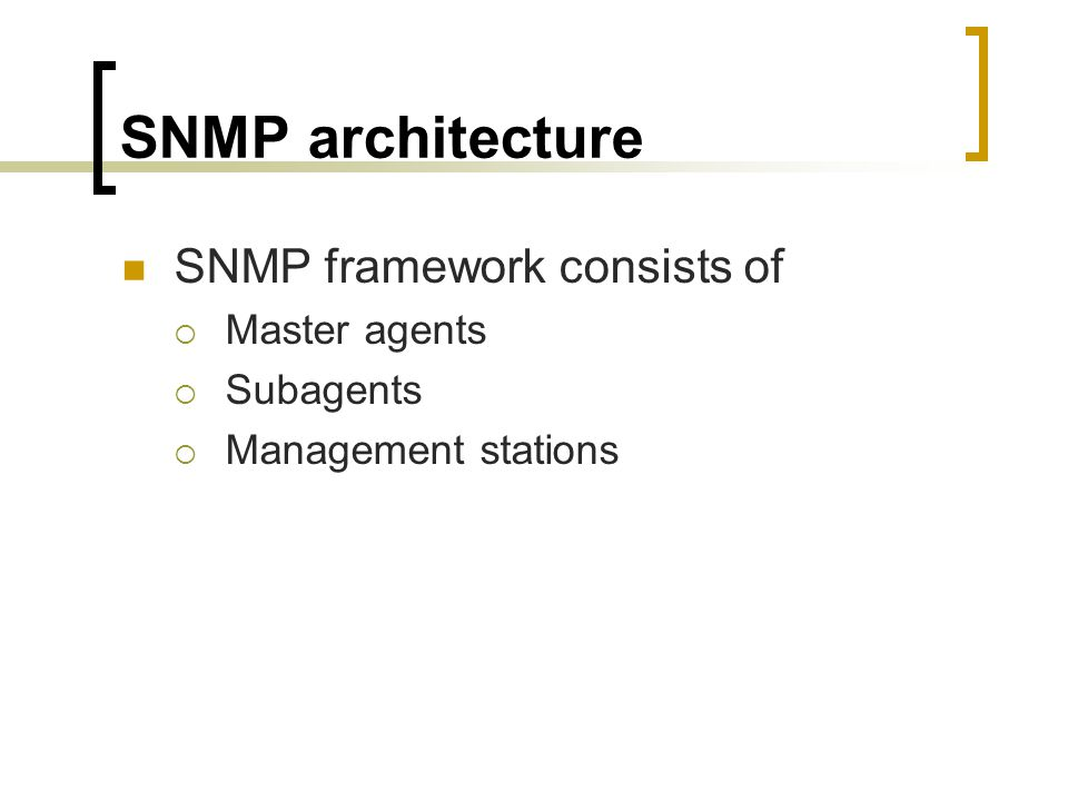 SNMP architecture SNMP framework consists of Master agents Subagents