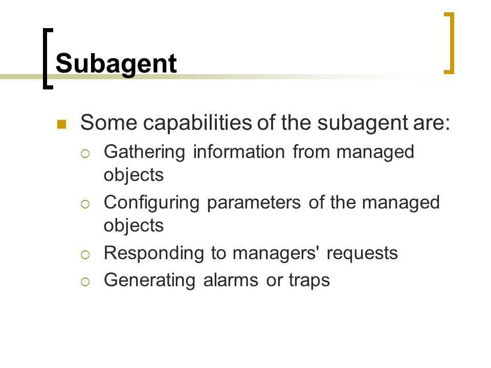 Subagent Some capabilities of the subagent are: